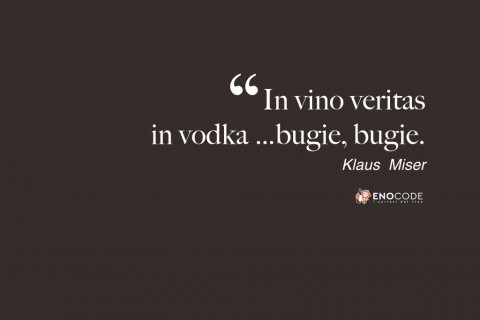 In vino veritas, in vodka bugie, bugie. Klaus Miser